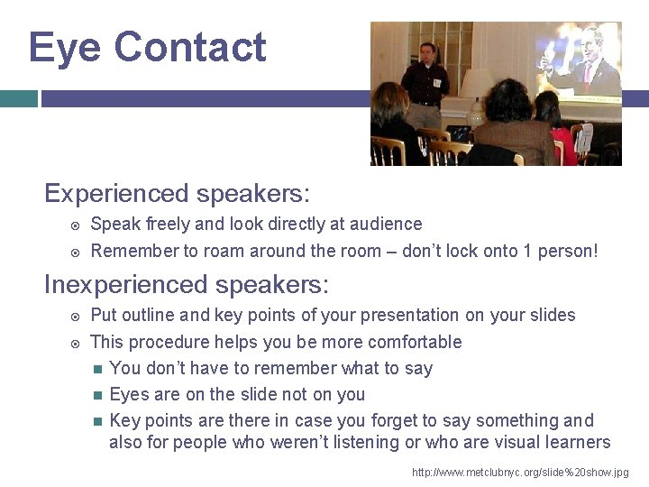 Eye Contact Experienced speakers: Speak freely and look directly at audience Remember to roam