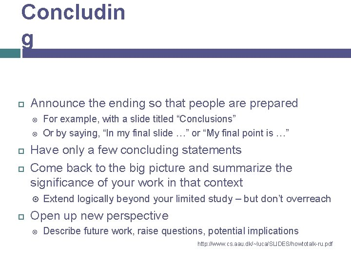 Concludin g Announce the ending so that people are prepared Have only a few