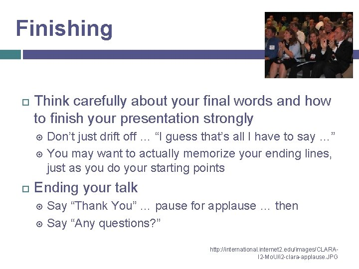 Finishing Think carefully about your final words and how to finish your presentation strongly