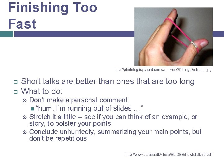 Finishing Too Fast http: //photolog. icyshard. com/archives/26 things 3/stretch. jpg Short talks are better