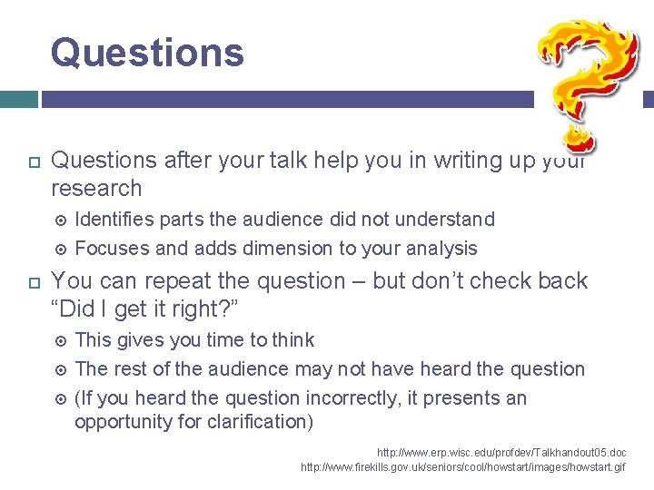Questions after your talk help you in writing up your research Identifies parts the