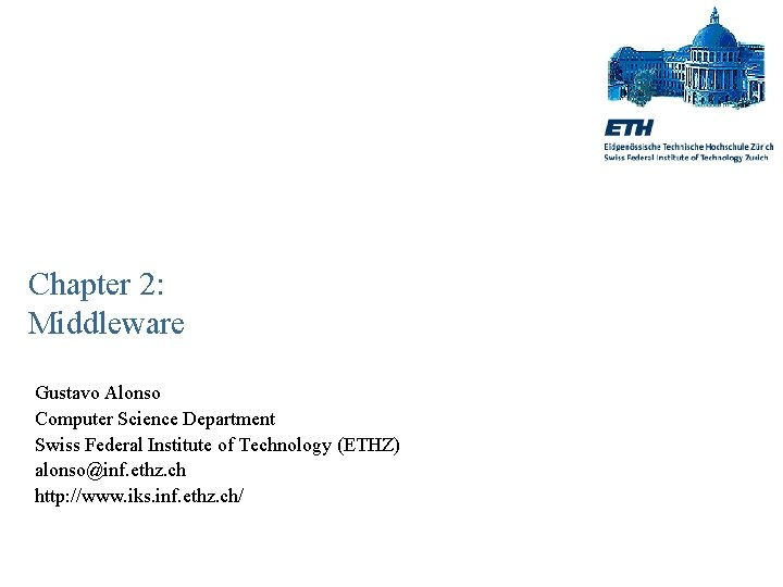 Chapter 2: Middleware Gustavo Alonso Computer Science Department Swiss Federal Institute of Technology (ETHZ)