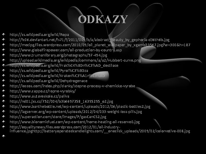 ODKAZY http: //cs. wikipedia. org/wiki/Ropa http: //fc 06. deviantart. net/fs 71/f/2011/009/b/a/abstract_beauty_by_gephoria-d 36 th 6