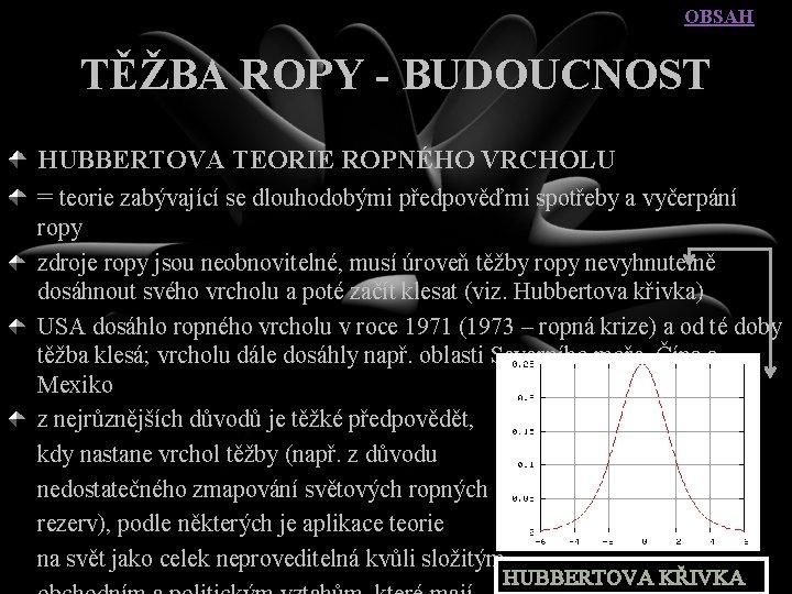 OBSAH TĚŽBA ROPY - BUDOUCNOST HUBBERTOVA TEORIE ROPNÉHO VRCHOLU = teorie zabývající se dlouhodobými