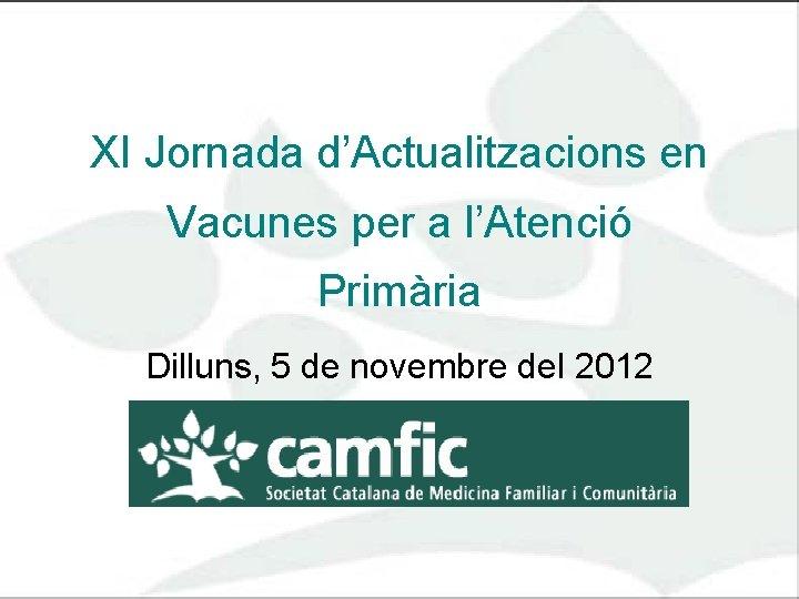 XI Jornada d'Actualitzacions en Vacunes per a l'Atenció Primària Dilluns, 5 de novembre del