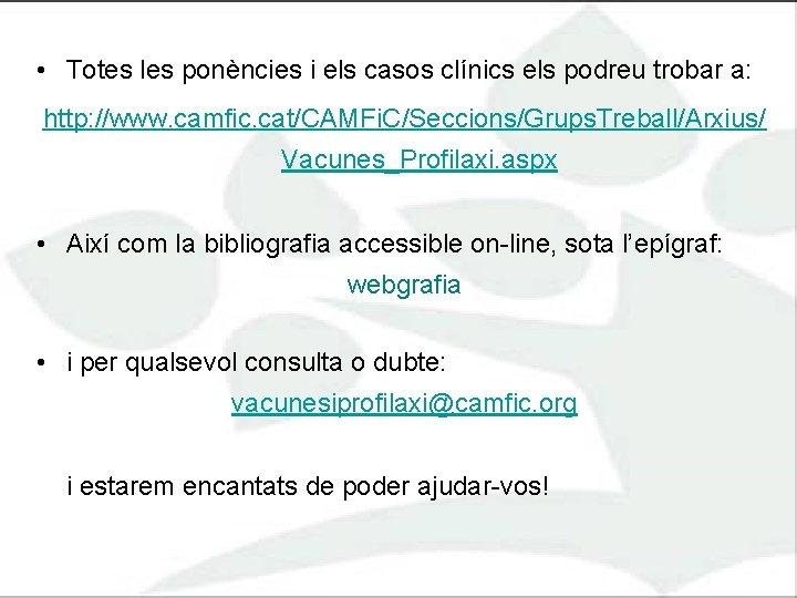• Totes les ponències i els casos clínics els podreu trobar a: http:
