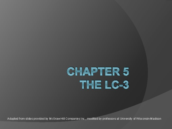 CHAPTER 5 THE LC-3 Adapted from slides provided by Mc. Graw-Hill Companies Inc. ,