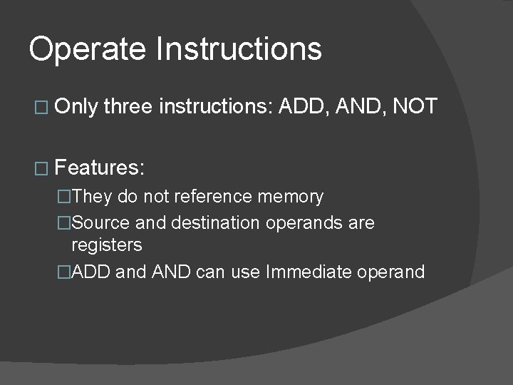 Operate Instructions � Only three instructions: ADD, AND, NOT � Features: �They do not