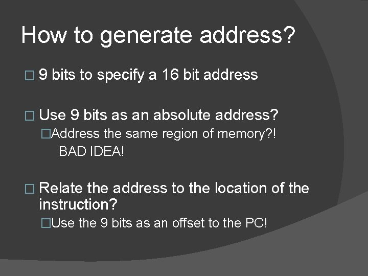 How to generate address? � 9 bits to specify a 16 bit address �