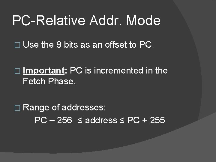 PC-Relative Addr. Mode � Use the 9 bits as an offset to PC �
