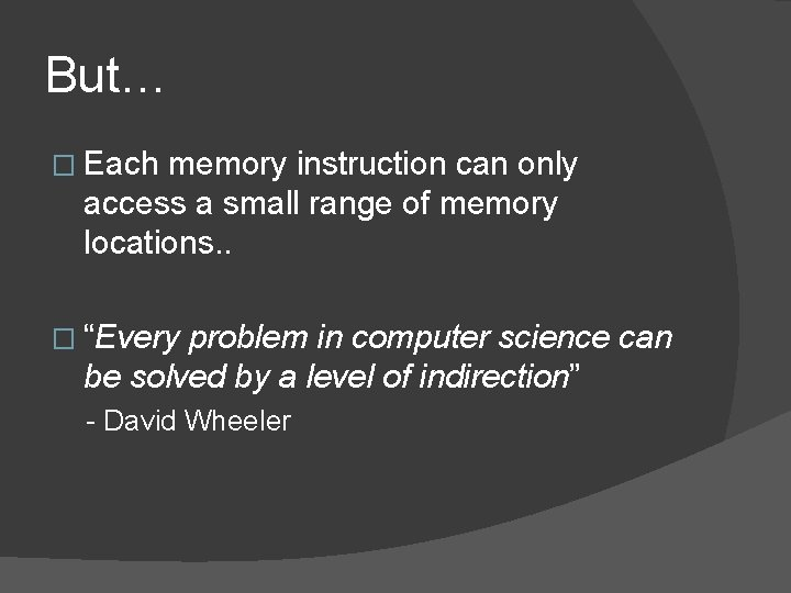But… � Each memory instruction can only access a small range of memory locations.