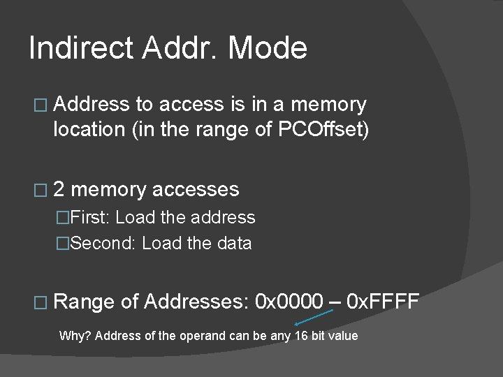 Indirect Addr. Mode � Address to access is in a memory location (in the