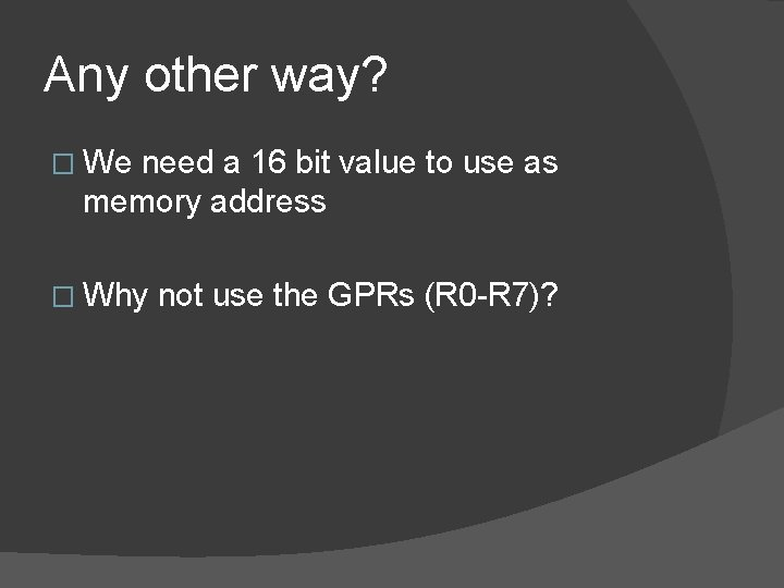 Any other way? � We need a 16 bit value to use as memory
