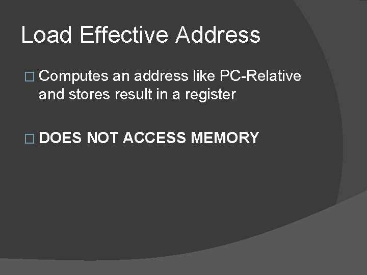 Load Effective Address � Computes an address like PC-Relative and stores result in a