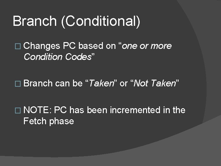 """Branch (Conditional) � Changes PC based on """"one or more Condition Codes"""" � Branch"""