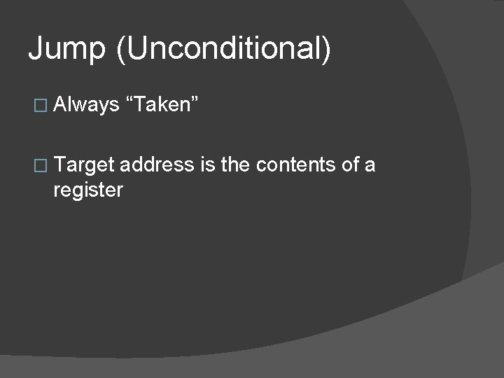 """Jump (Unconditional) � Always """"Taken"""" � Target address is the contents of a register"""