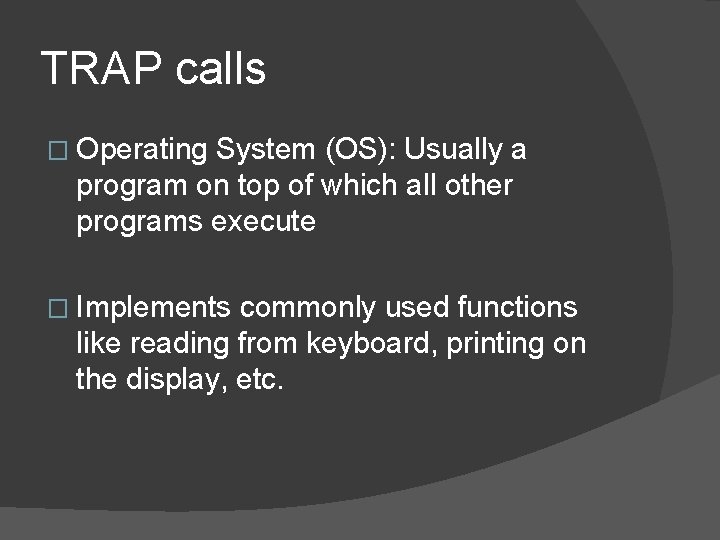 TRAP calls � Operating System (OS): Usually a program on top of which all