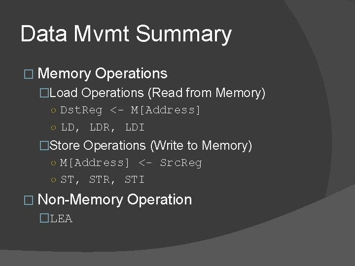 Data Mvmt Summary � Memory Operations �Load Operations (Read from Memory) ○ Dst. Reg