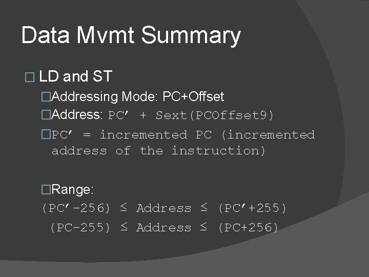 Data Mvmt Summary � LD and ST �Addressing Mode: PC+Offset �Address: PC' + Sext(PCOffset