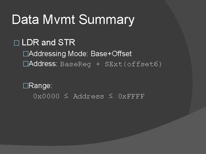 Data Mvmt Summary � LDR and STR �Addressing Mode: Base+Offset �Address: Base. Reg +