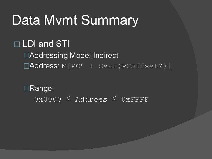 Data Mvmt Summary � LDI and STI �Addressing Mode: Indirect �Address: M[PC' + Sext(PCOffset