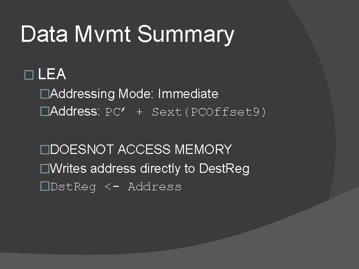 Data Mvmt Summary � LEA �Addressing Mode: Immediate �Address: PC' + Sext(PCOffset 9) �DOESNOT