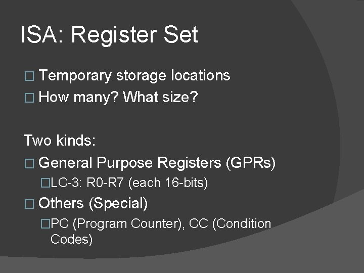 ISA: Register Set � Temporary storage locations � How many? What size? Two kinds: