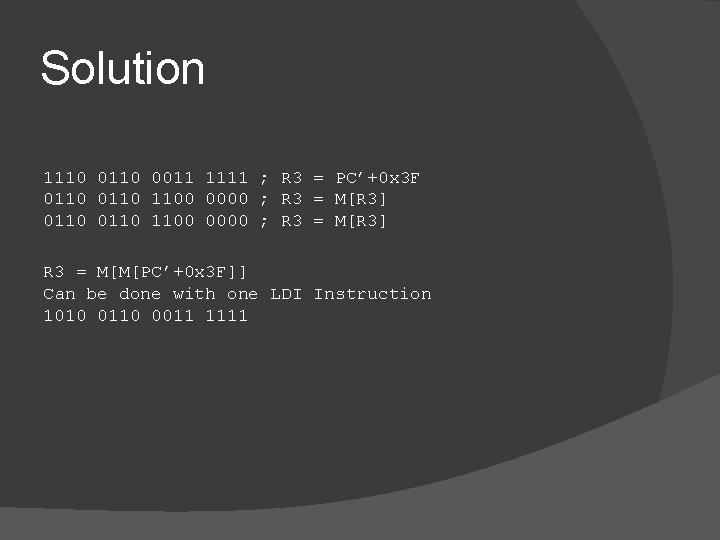 Solution 1110 0011 1111 ; R 3 = PC'+0 x 3 F 0110 1100