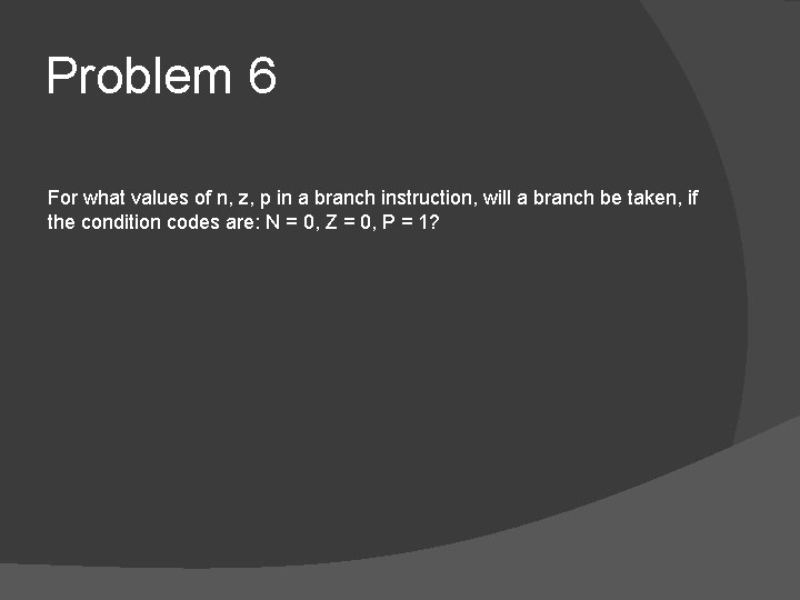 Problem 6 For what values of n, z, p in a branch instruction, will