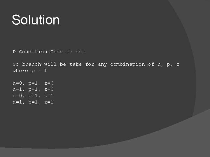 Solution P Condition Code is set So branch will be take for any combination