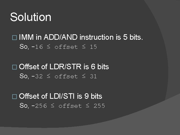 Solution � IMM in ADD/AND instruction is 5 bits. So, -16 ≤ offset ≤