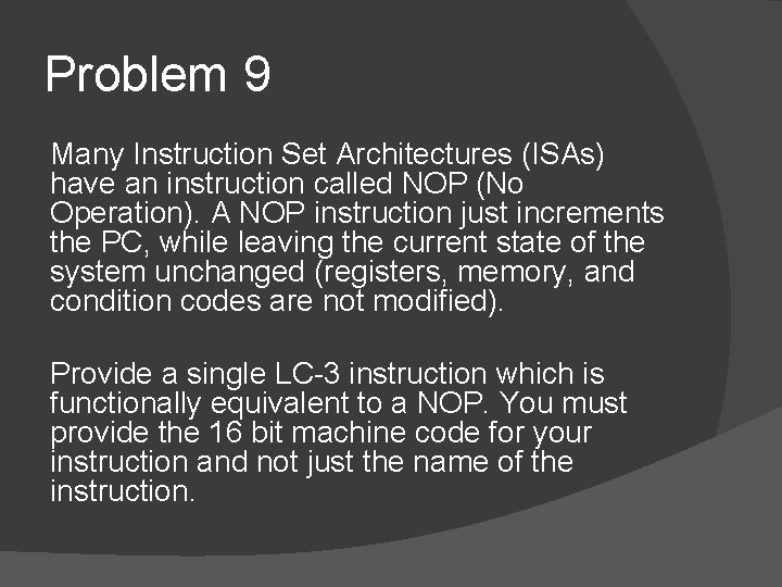 Problem 9 Many Instruction Set Architectures (ISAs) have an instruction called NOP (No Operation).