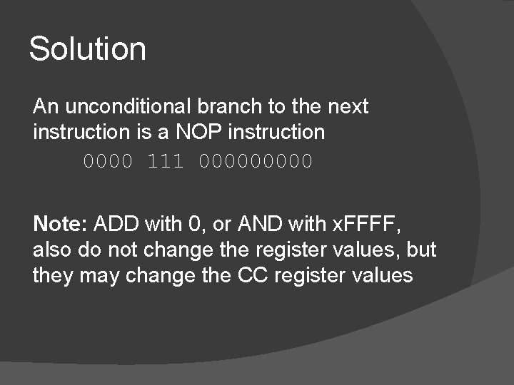 Solution An unconditional branch to the next instruction is a NOP instruction 0000 111