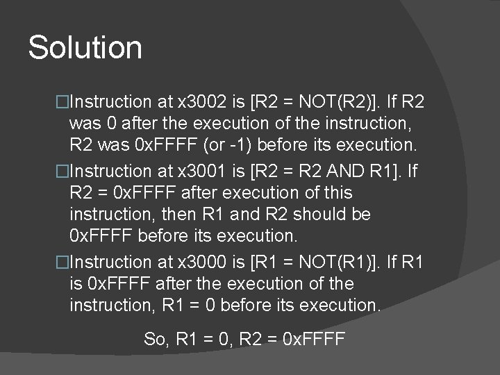 Solution �Instruction at x 3002 is [R 2 = NOT(R 2)]. If R 2