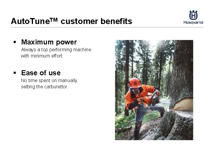 Auto. Tune. TM customer benefits § Maximum power Always a top performing machine with