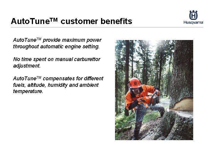 Auto. Tune. TM customer benefits Auto. Tune. TM provide maximum power throughout automatic engine