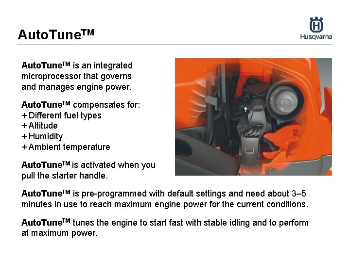 Auto. Tune. TM is an integrated microprocessor that governs and manages engine power. Auto.