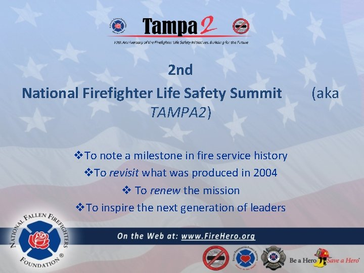 2 nd National Firefighter Life Safety Summit TAMPA 2) v. To note a milestone