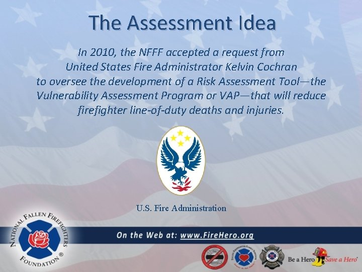 The Assessment Idea In 2010, the NFFF accepted a request from United States Fire