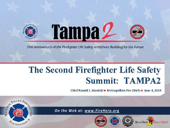 The Second Firefighter Life Safety Summit: TAMPA 2 Chief Ronald J. Siarnicki Metropolitan Fire