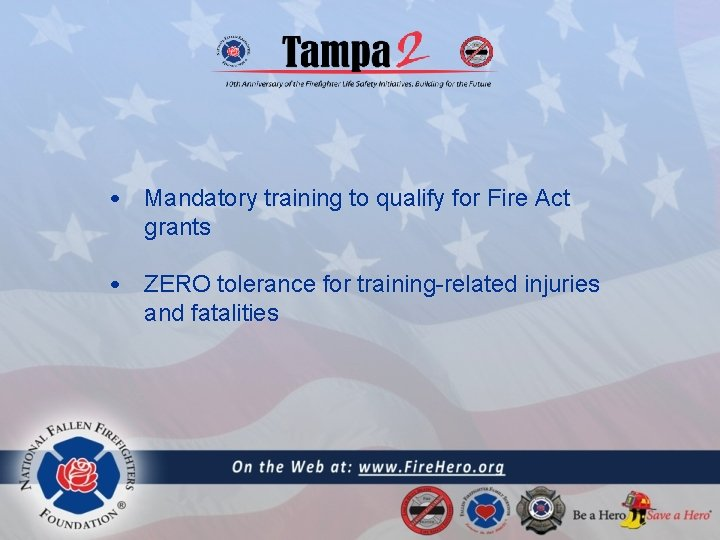 • Mandatory training to qualify for Fire Act grants • ZERO tolerance for