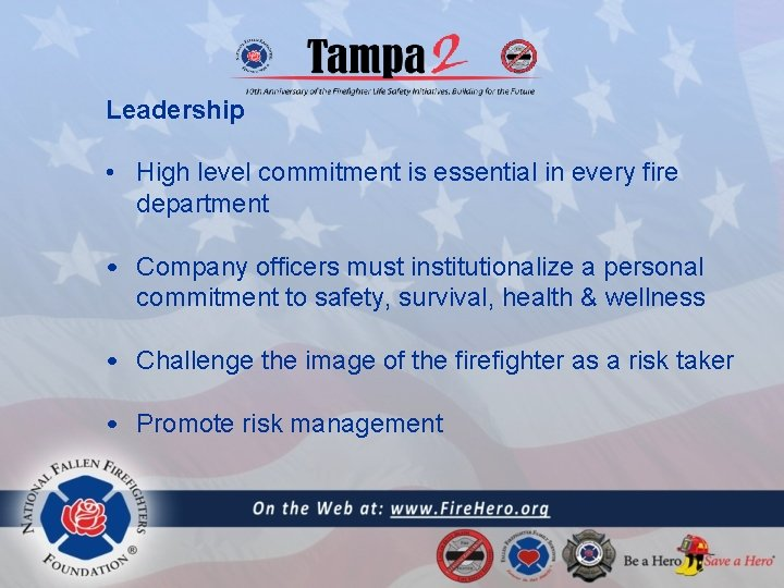 Leadership • High level commitment is essential in every fire department • Company officers