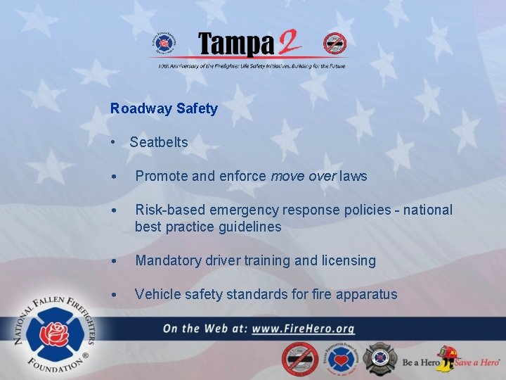 Roadway Safety • Seatbelts • Promote and enforce move over laws • Risk-based emergency
