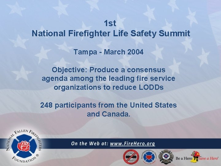 1 st National Firefighter Life Safety Summit Tampa - March 2004 Objective: Produce a