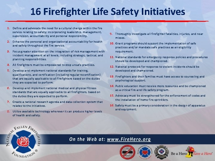 16 Firefighter Life Safety Initiatives 1. Define and advocate the need for a cultural