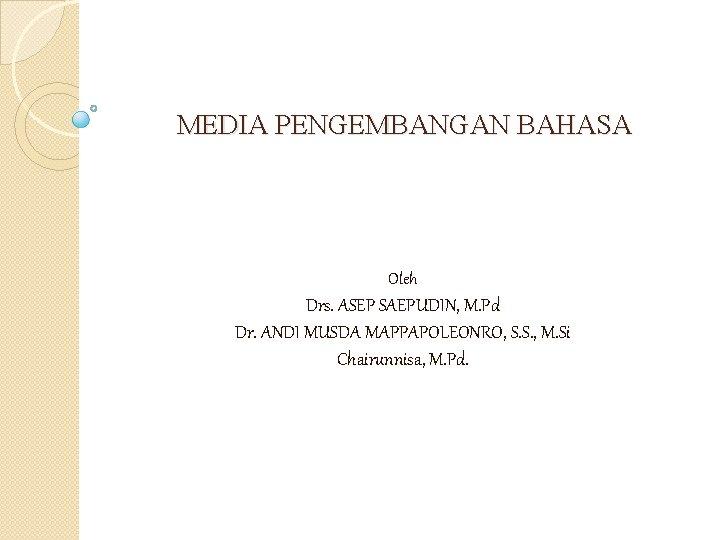 MEDIA PENGEMBANGAN BAHASA Oleh Drs. ASEP SAEPUDIN, M. Pd Dr. ANDI MUSDA MAPPAPOLEONRO, S.