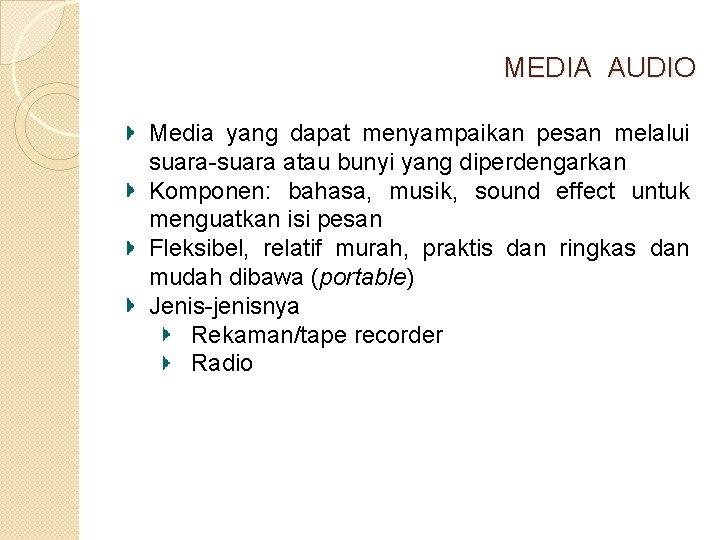 MEDIA AUDIO Media yang dapat menyampaikan pesan melalui suara-suara atau bunyi yang diperdengarkan Komponen: