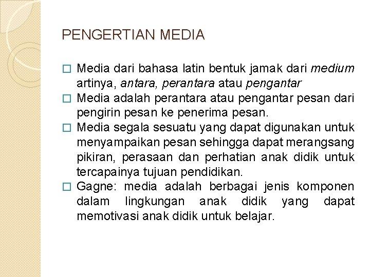 PENGERTIAN MEDIA Media dari bahasa latin bentuk jamak dari medium artinya, antara, perantara atau
