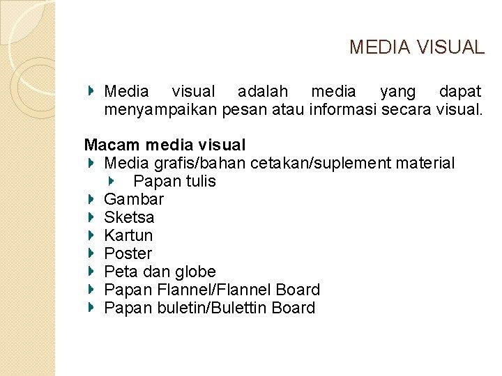 MEDIA VISUAL Media visual adalah media yang dapat menyampaikan pesan atau informasi secara visual.