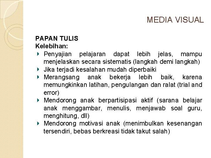 MEDIA VISUAL PAPAN TULIS Kelebihan: Penyajian pelajaran dapat lebih jelas, mampu menjelaskan secara sistematis